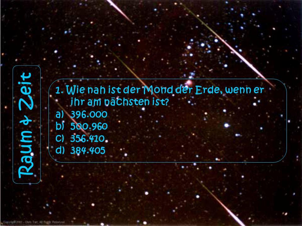 1.Wie nah ist der Mond der Erde, wenn er ihr am nächsten ist.