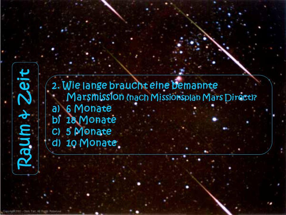 Raum & Zeit 1. Wie nah ist der Mond der Erde, wenn er ihr am nächsten ist? a)396.000 b)500.960 c)356.410 d)384.405
