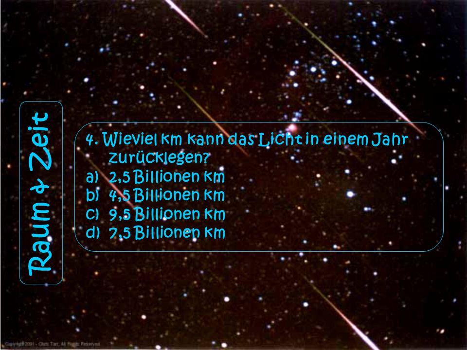 Raum & Zeit 4.Wieviel km kann das Licht in einem Jahr zurücklegen.