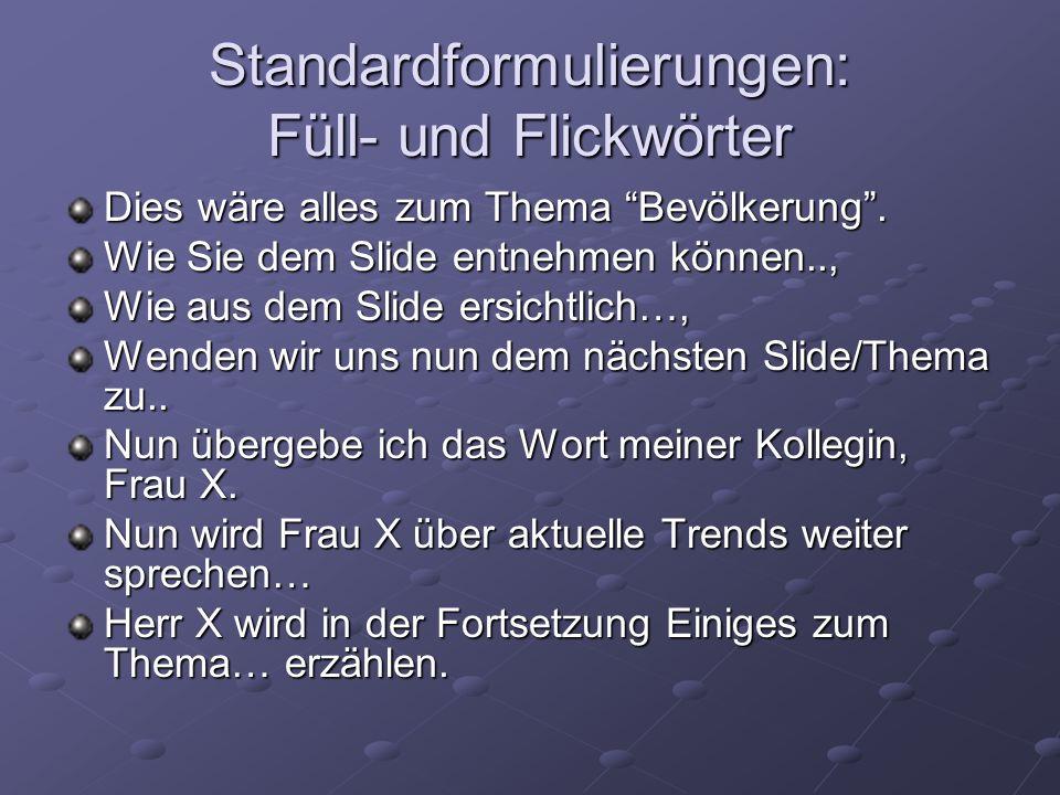 Standardformulierungen: Füll- und Flickwörter Dies wäre alles zum Thema Bevölkerung. Wie Sie dem Slide entnehmen können.., Wie aus dem Slide ersichtli