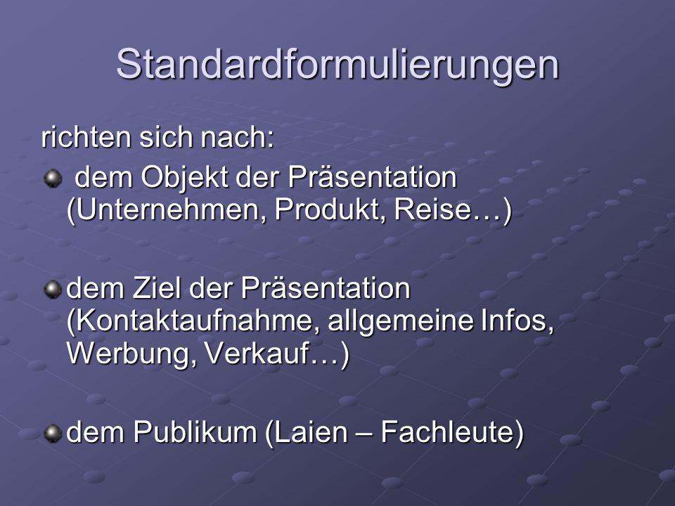 Standardformulierungen richten sich nach: dem Objekt der Präsentation (Unternehmen, Produkt, Reise…) dem Objekt der Präsentation (Unternehmen, Produkt