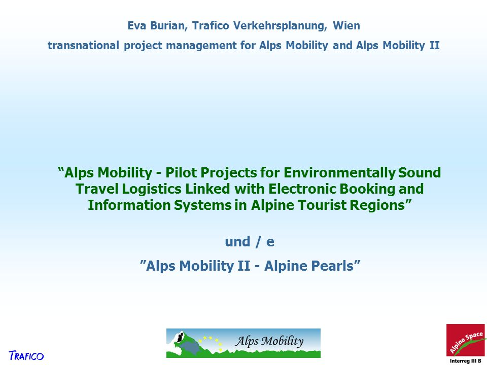 und / e Alps Mobility II - Alpine Pearls Alps Mobility - Pilot Projects for Environmentally Sound Travel Logistics Linked with Electronic Booking and