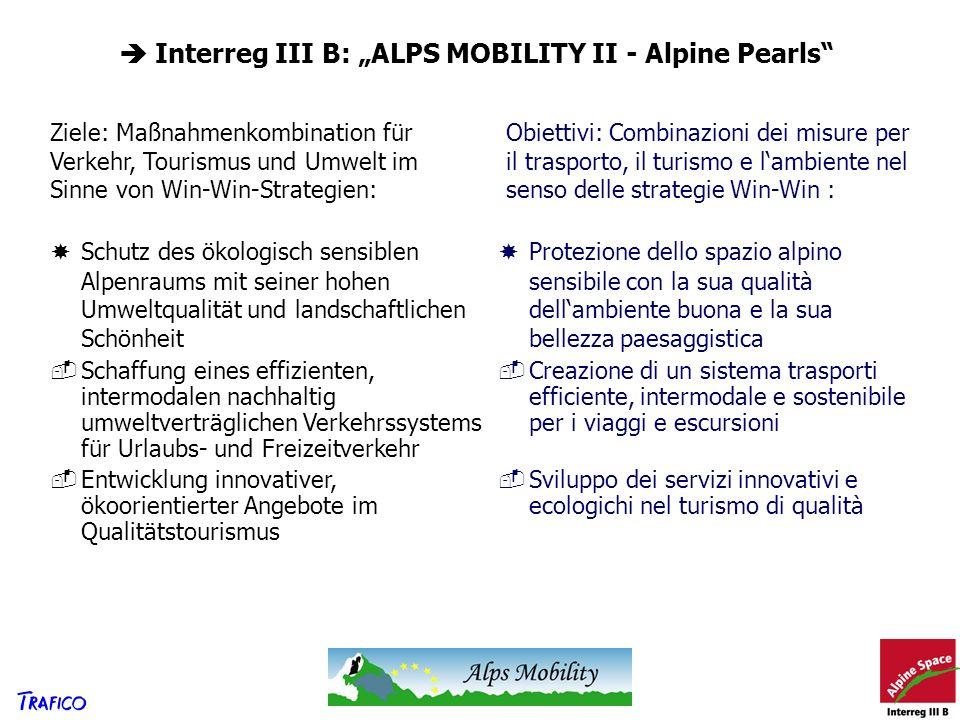 Ziele: Maßnahmenkombination für Verkehr, Tourismus und Umwelt im Sinne von Win-Win-Strategien: Interreg III B: ALPS MOBILITY II - Alpine Pearls Schutz