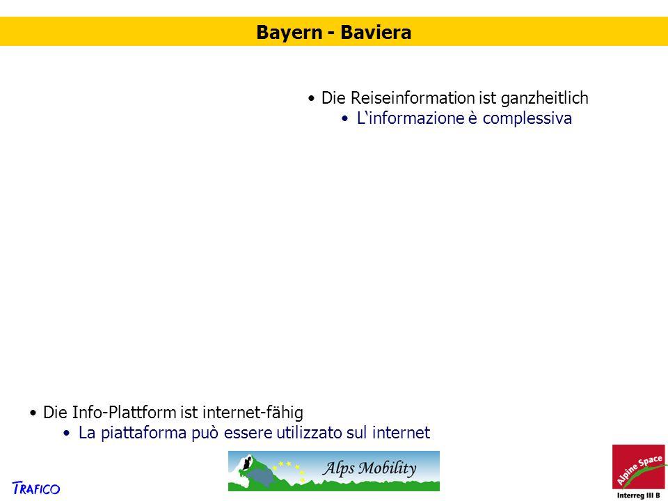 Bayern - Baviera Die Reiseinformation ist ganzheitlich Linformazione è complessiva Die Info-Plattform ist internet-fähig La piattaforma può essere uti