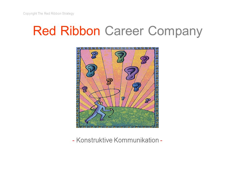 Red Ribbon Career Company - Konstruktive Kommunikation - Copyright The Red Ribbon Strategy