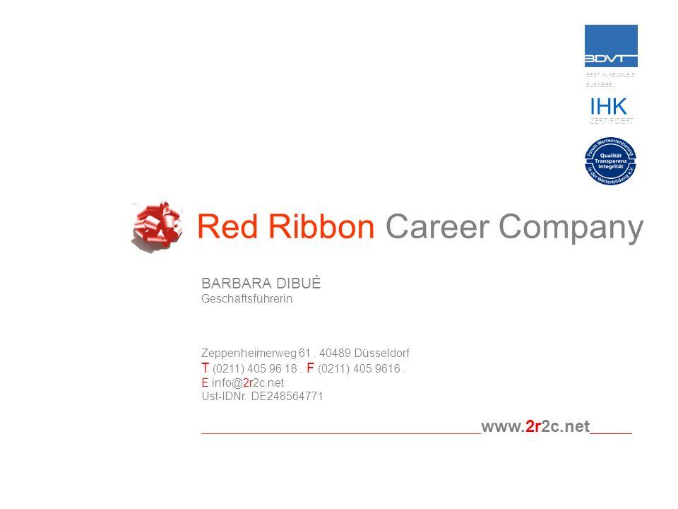 Red Ribbon Career Company BARBARA DIBUÉ Geschäftsführerin Zeppenheimerweg 61. 40489 Düsseldorf T (0211) 405 96 18. F (0211) 405 9616. E info@2r2c.net