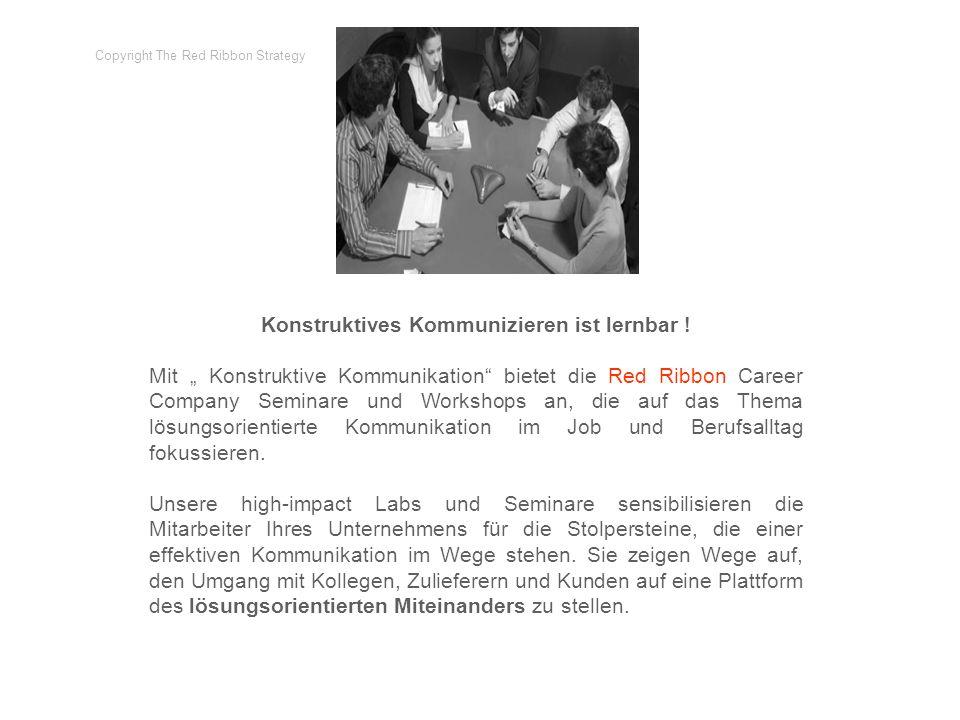Konstruktives Kommunizieren ist lernbar ! Mit Konstruktive Kommunikation bietet die Red Ribbon Career Company Seminare und Workshops an, die auf das T