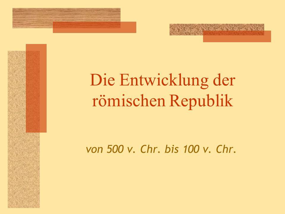 Die Entwicklung der römischen Republik von 500 v. Chr. bis 100 v. Chr.