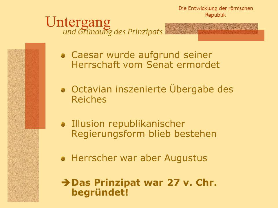 Die Entwicklung der römischen Republik Untergang Caesar wurde aufgrund seiner Herrschaft vom Senat ermordet Octavian inszenierte Übergabe des Reiches