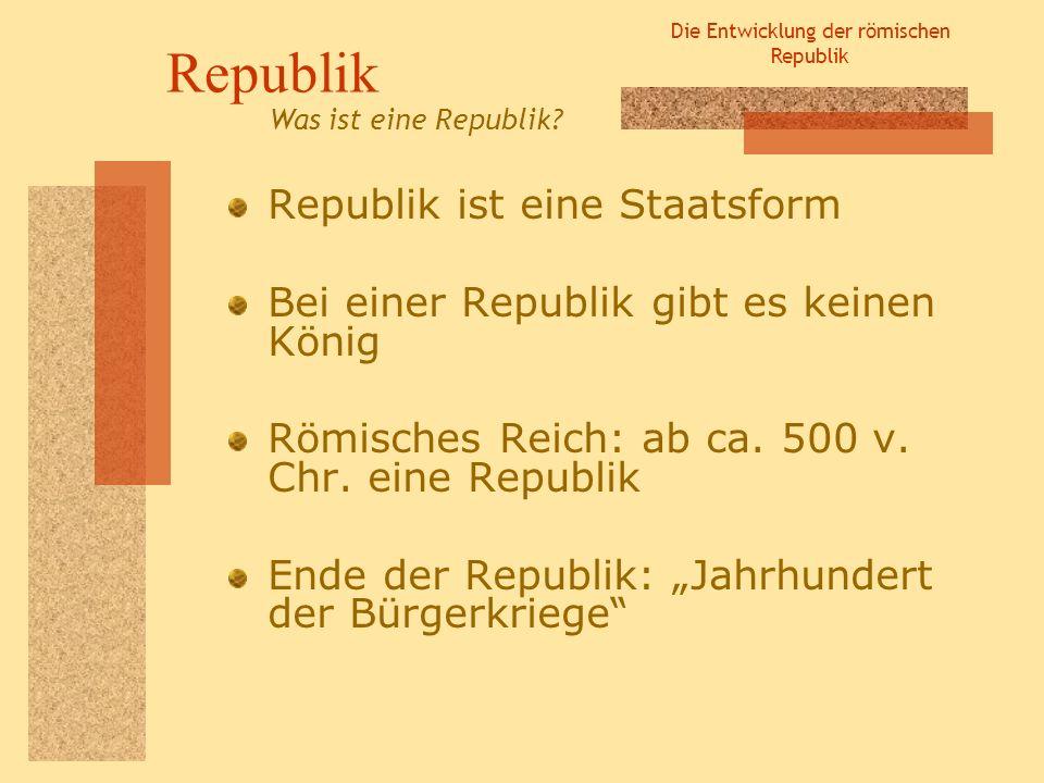 Die Entwicklung der römischen Republik Res publica Res publica = die öffentliche Sache Bezeichnet die Zeit, als Rom die Römische Republik war Entstand durch den Machtverzicht Das freie Volk