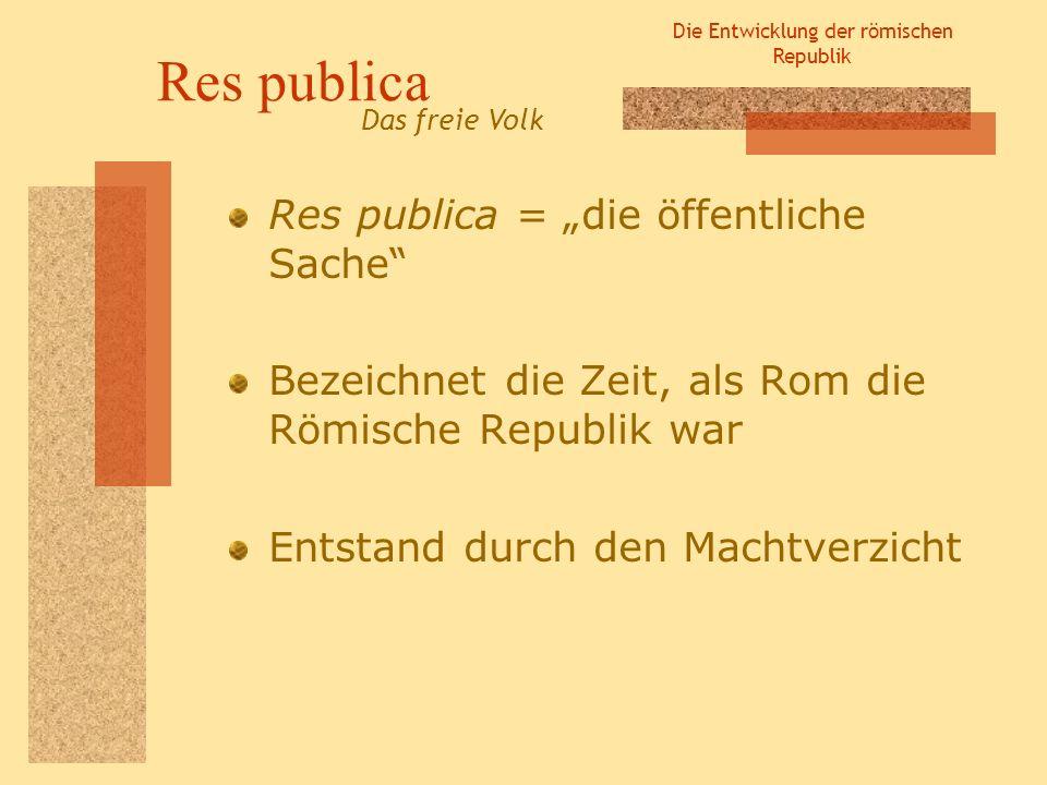 Die Entwicklung der römischen Republik Staatsform Rom (die Res publica) hatte keine bestimmte Staatsform: Konsuln herrschten wie Könige im Krieg, da sie die absolute Macht hatten Senatoren herrschten Die Volksversammlung Welche Staatsform hatte Rom, während der Republikzeit.