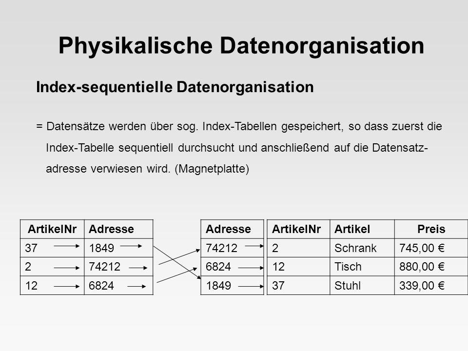 Index-sequentielle Datenorganisation = Datensätze werden über sog. Index-Tabellen gespeichert, so dass zuerst die Index-Tabelle sequentiell durchsucht