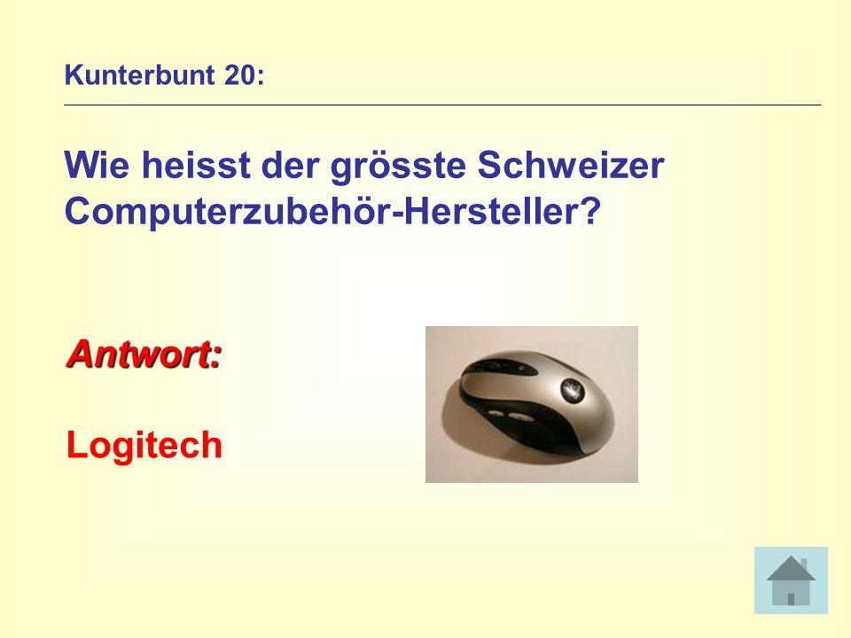 Kunterbunt 20: Wie heisst der grösste Schweizer Computerzubehör-Hersteller? Antwort: Logitech