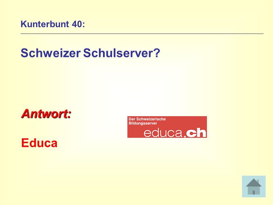 Kunterbunt 40: Schweizer Schulserver? Antwort: Educa