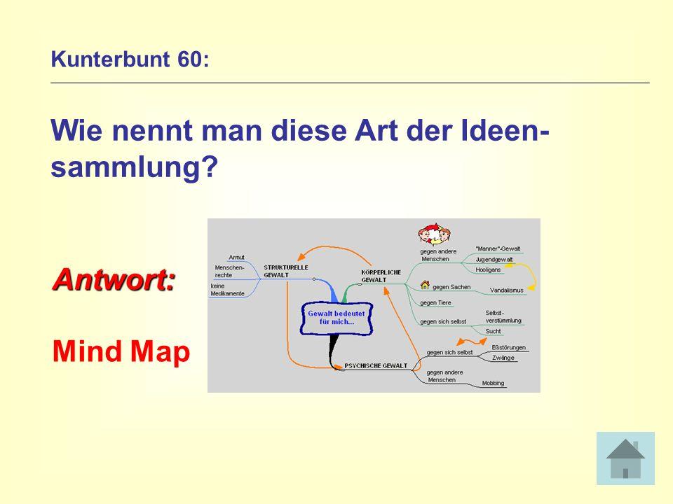 Kunterbunt 60: Wie nennt man diese Art der Ideen- sammlung? Antwort: Mind Map