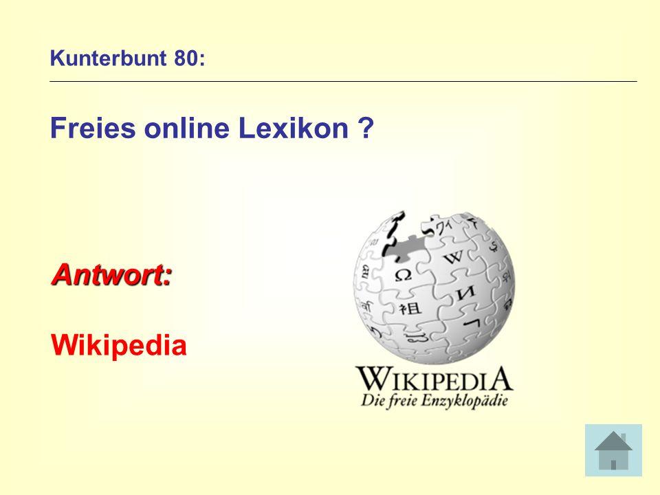 Kunterbunt 80: Freies online Lexikon ? Antwort: Wikipedia
