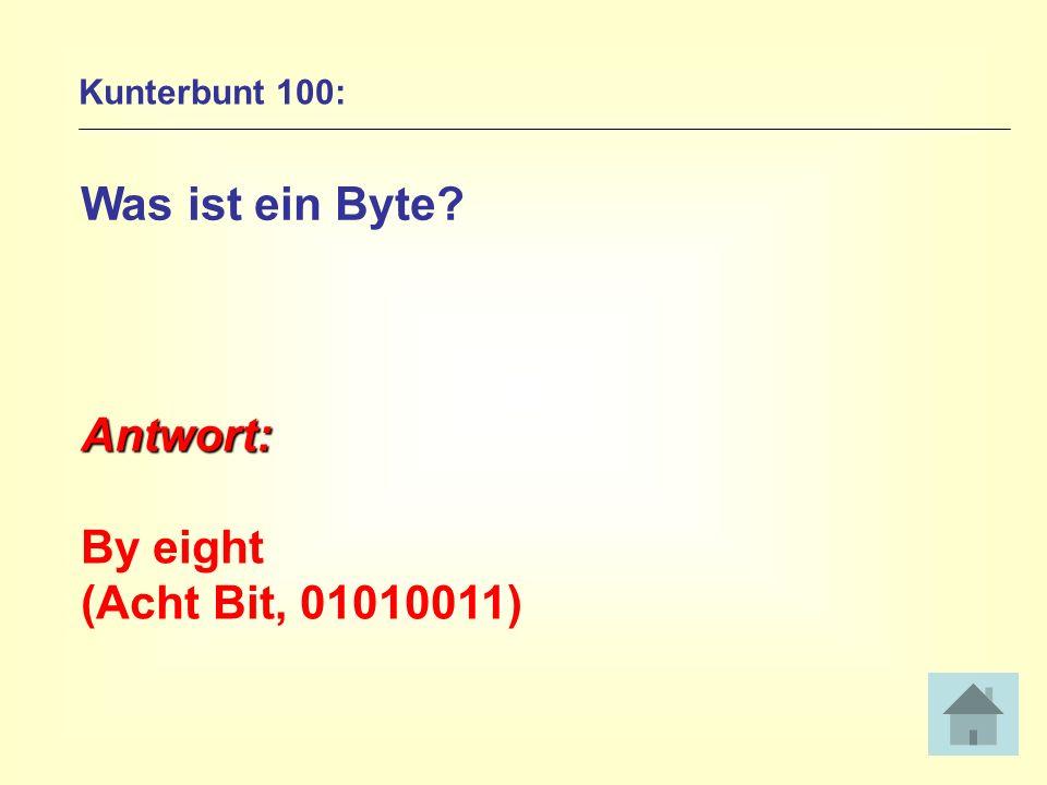 Kunterbunt 100: Was ist ein Byte? Antwort: By eight (Acht Bit, 01010011)