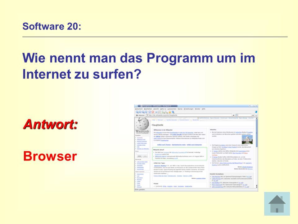 Software 20: Wie nennt man das Programm um im Internet zu surfen? Antwort: Browser
