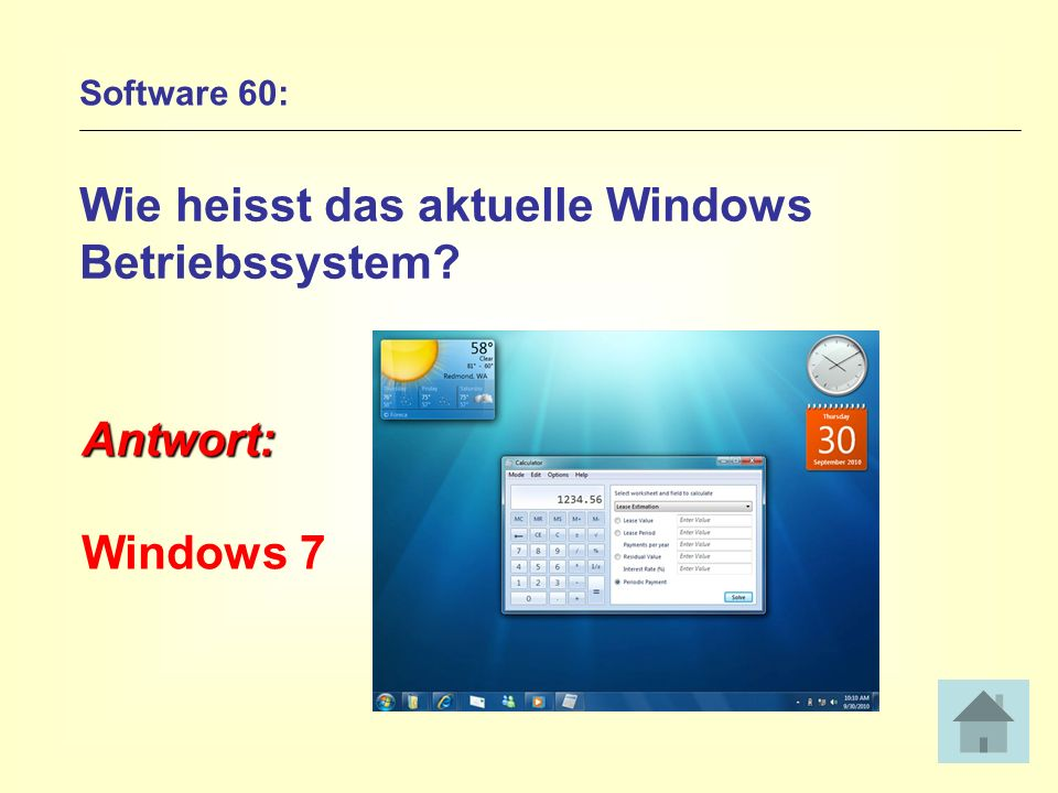 Software 60: Wie heisst das aktuelle Windows Betriebssystem? Antwort: Windows 7