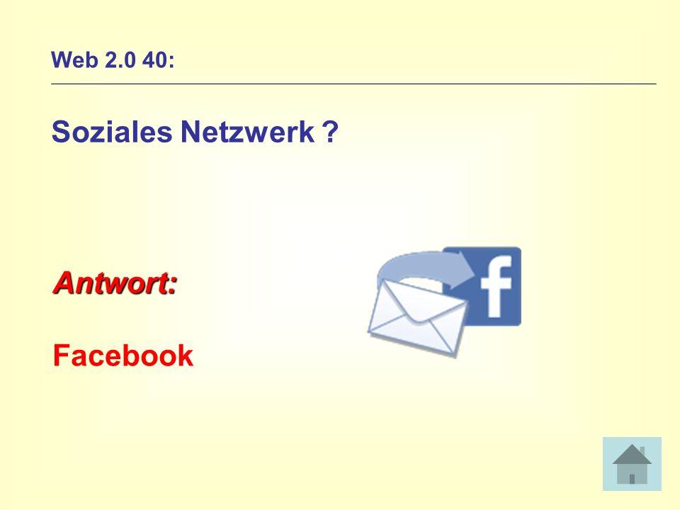 Web 2.0 40: Soziales Netzwerk ? Antwort: Facebook