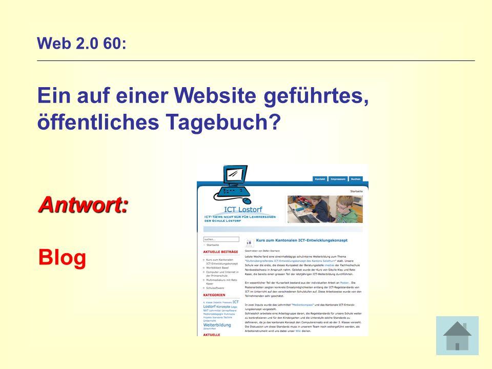 Web 2.0 60: Ein auf einer Website geführtes, öffentliches Tagebuch? Antwort: Blog