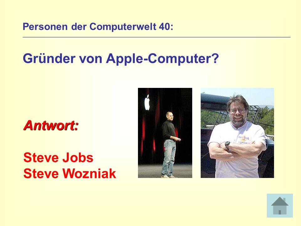 Personen der Computerwelt 40: Gründer von Apple-Computer? Antwort: Steve Jobs Steve Wozniak