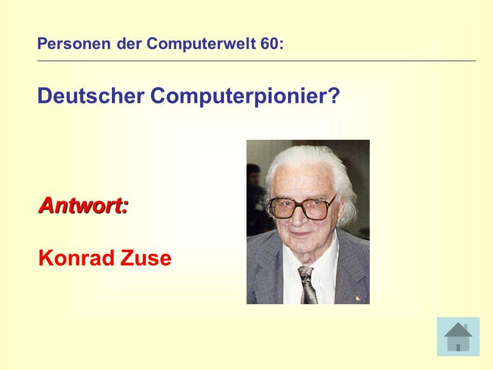 Personen der Computerwelt 60: Deutscher Computerpionier? Antwort: Konrad Zuse