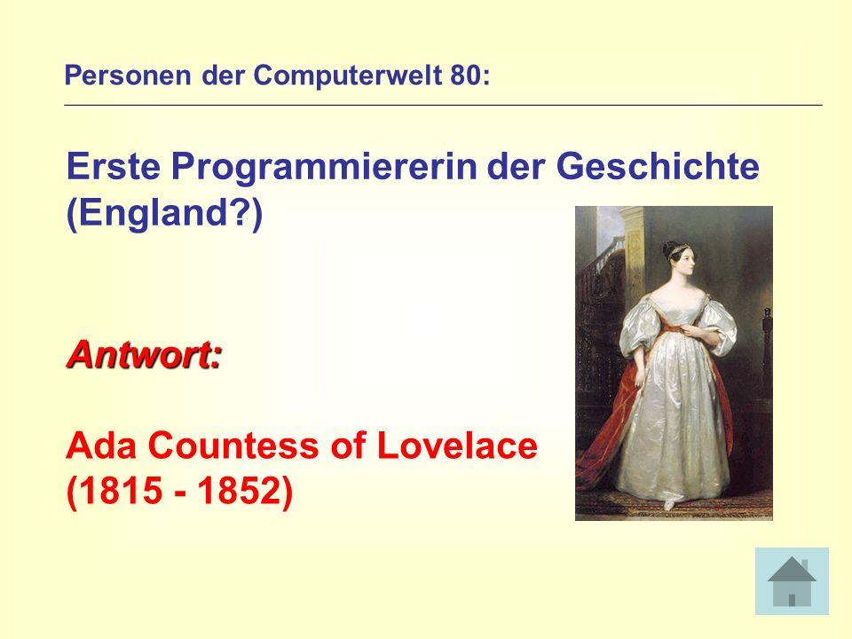 Personen der Computerwelt 80: Erste Programmiererin der Geschichte (England?) Antwort: Ada Countess of Lovelace (1815 - 1852)