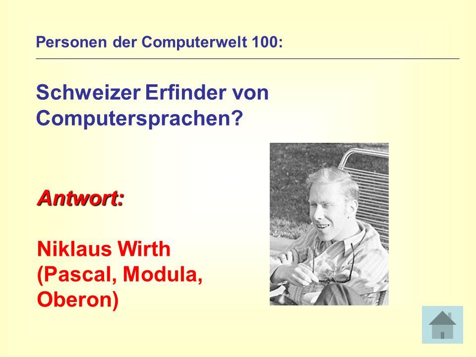 Personen der Computerwelt 100: Schweizer Erfinder von Computersprachen? Antwort: Niklaus Wirth (Pascal, Modula, Oberon)