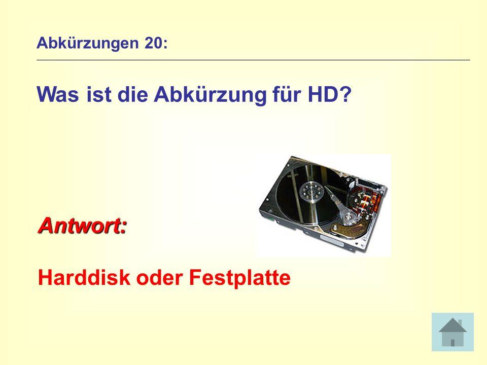 Abkürzungen 20: Was ist die Abkürzung für HD? Antwort: Harddisk oder Festplatte