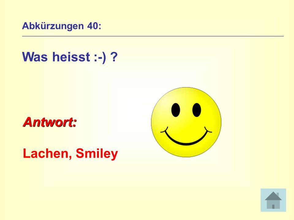 Abkürzungen 40: Was heisst :-) ? Antwort: Lachen, Smiley