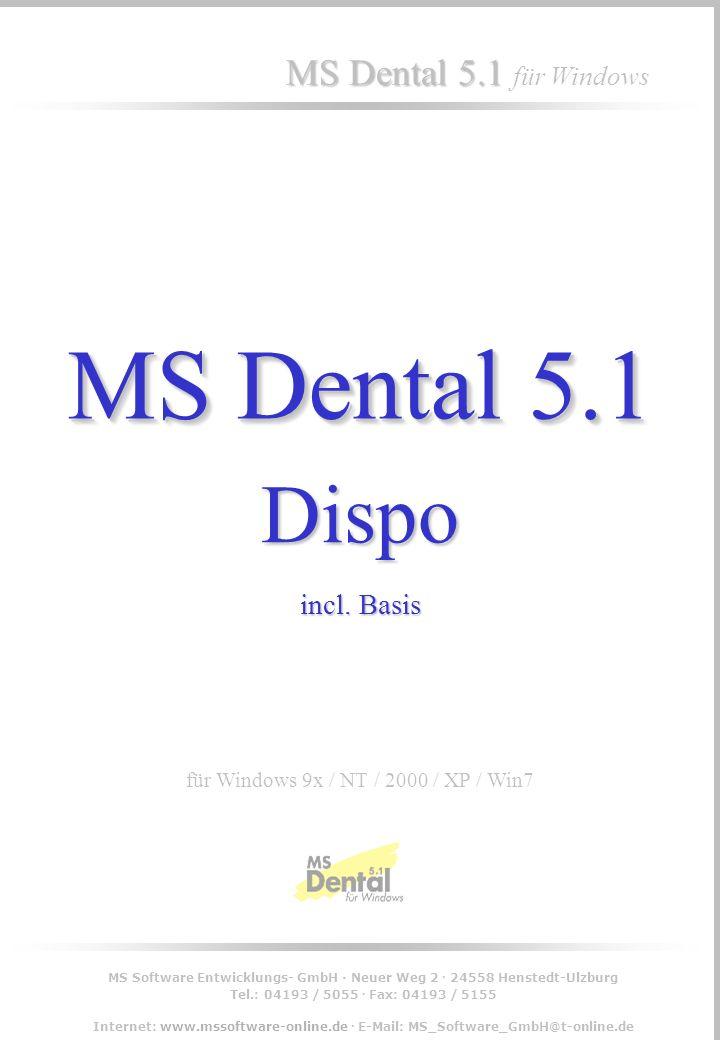 MS Dental 5.1 MS Dental 5.1 für Windows 0 für Windows 9x / NT / 2000 / XP / Win7 Dispo incl.