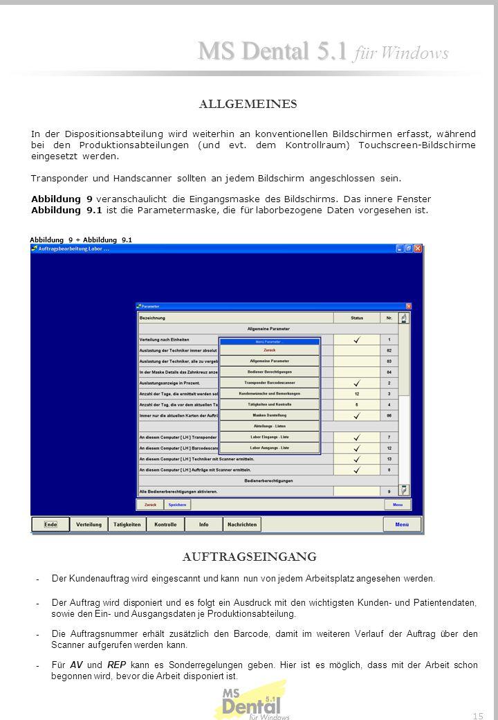 MS Dental 5.1 MS Dental 5.1 für Windows 14 Touchscreen Touchscreen (papierlose Auftragsabwicklung) Die papierlose Auftragsabwicklung setzt sich im Wes