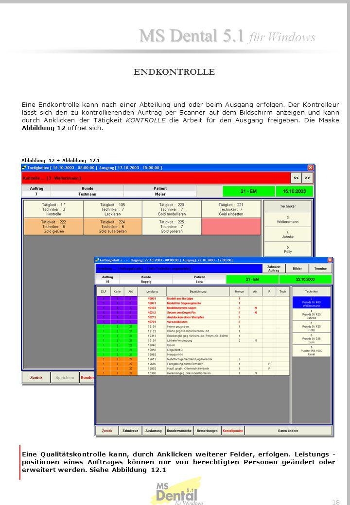 MS Dental 5.1 MS Dental 5.1 für Windows 17 TECHNIKERBESTÄTIGUNG Der Techniker meldet sich mit seiner Zeitverwaltungskarte über den Transponder am Bild