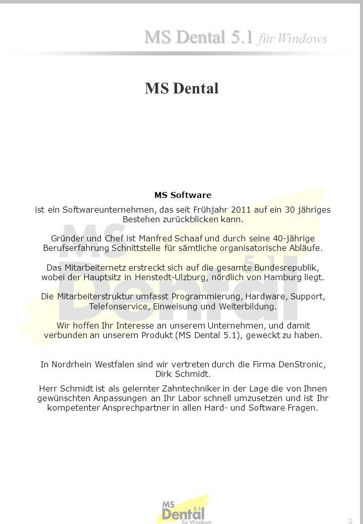 MS Dental 5.1 MS Dental 5.1 für Windows 12 Mit diesem Programm werden Aufträge erfasst, geplant und terminiert, so das Laborausganslisten automatisch mit entsprechenden Daten versehen werden.