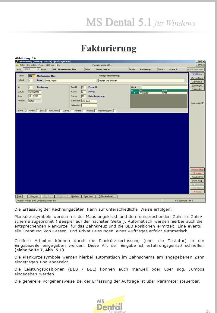MS Dental 5.1 MS Dental 5.1 für Windows 19 Durch diese Funktion lassen sich zu einem Auftrag Bilder zuordnen und mit entsprechenden Bemerkungen verseh
