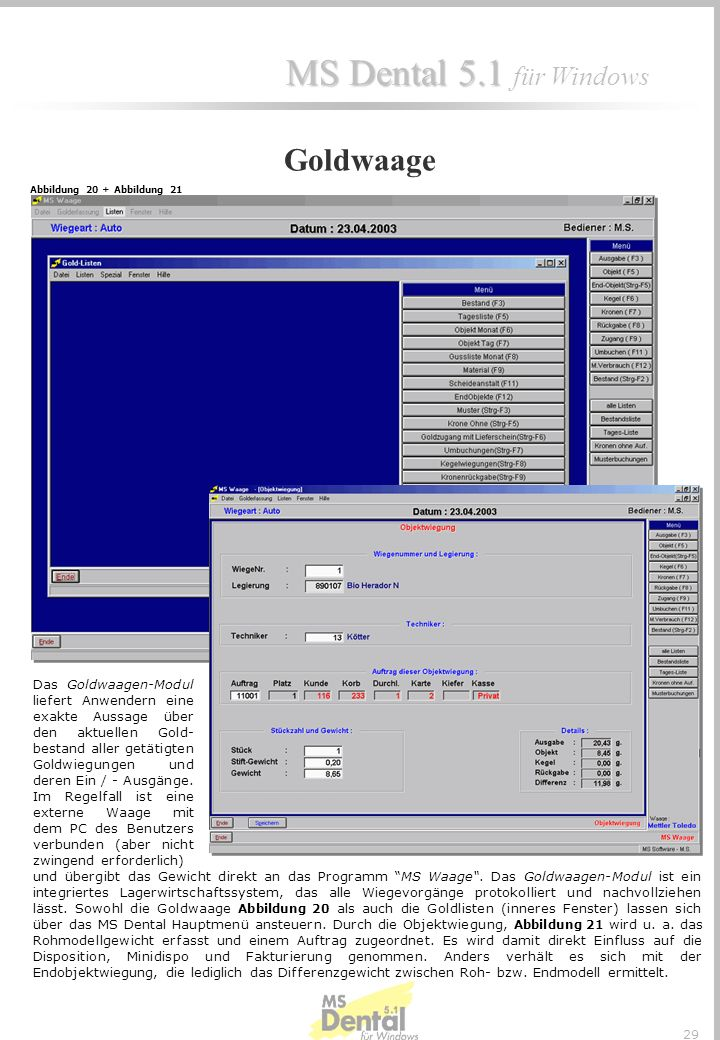 MS Dental 5.1 MS Dental 5.1 für Windows 28 Die Flughafenanzeige ist als Informationstafel und Kontrollinstrument einzusetzen. Durch dieses Tool wird d
