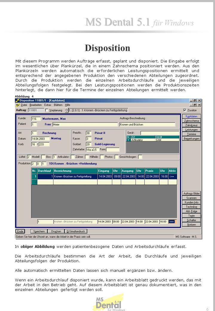 MS Dental 5.1 MS Dental 5.1 für Windows 6 In obiger Abbildung werden patientenbezogene Daten und Arbeitsdurchläufe erfasst.