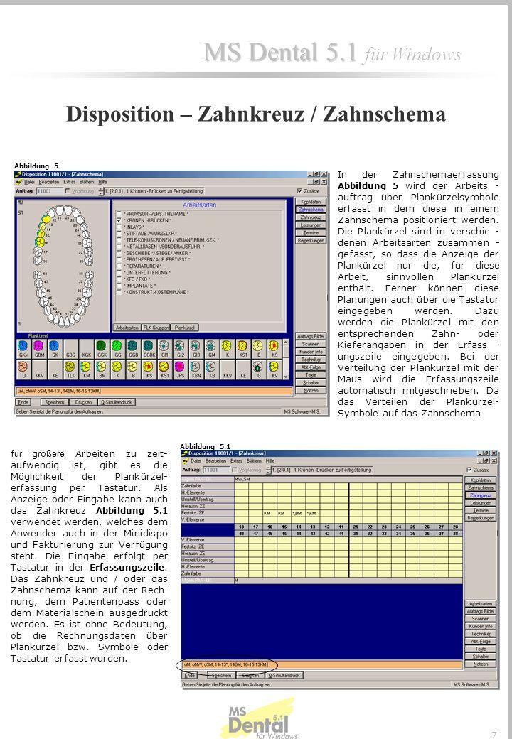 MS Dental 5.1 MS Dental 5.1 für Windows 7 In der Zahnschemaerfassung Abbildung 5 wird der Arbeits - auftrag über Plankürzelsymbole erfasst in dem diese in einem Zahnschema positioniert werden.