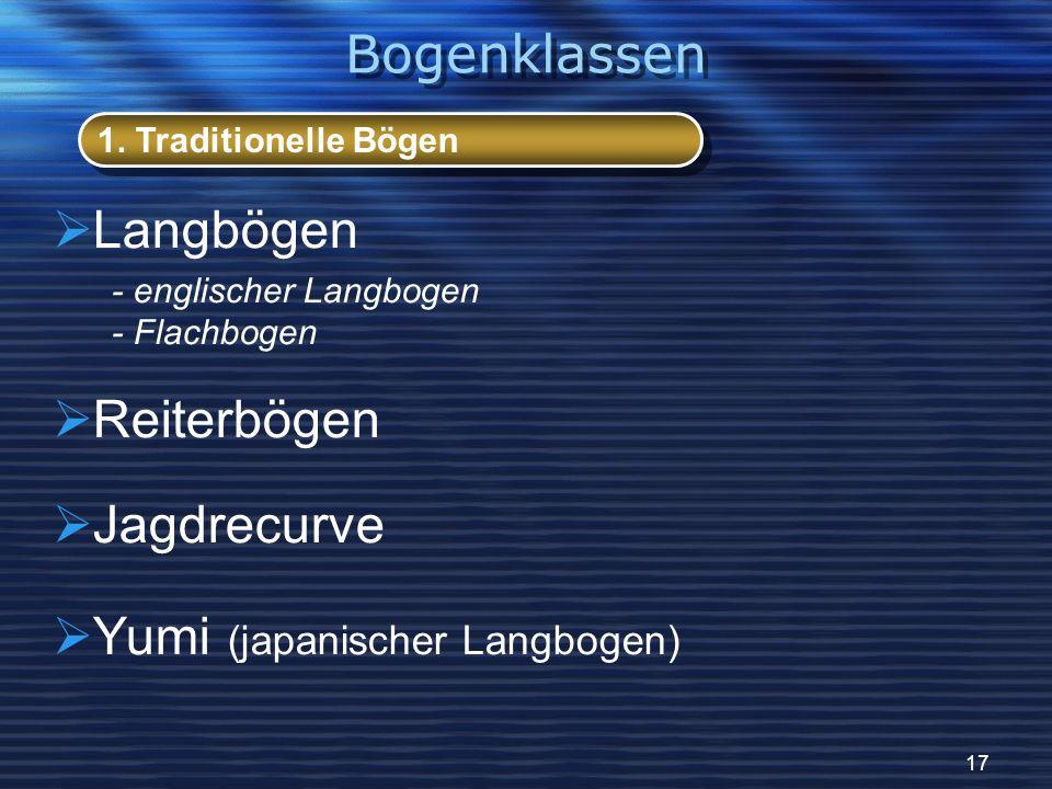 17 Langbögen - englischer Langbogen - Flachbogen Reiterbögen Jagdrecurve Yumi (japanischer Langbogen) 1. Traditionelle Bögen Bogenklassen