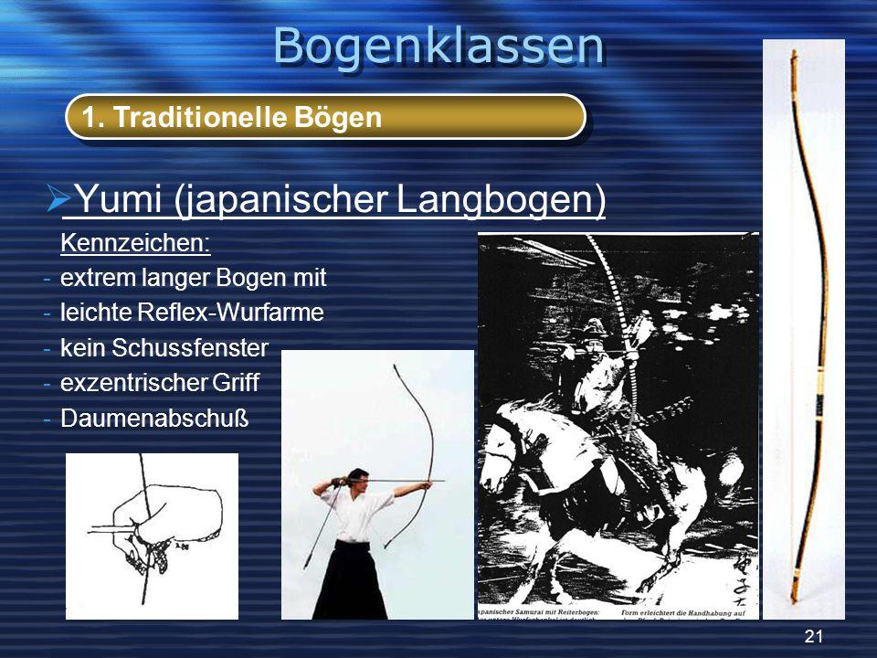 21 Yumi (japanischer Langbogen) Kennzeichen: -extrem langer Bogen mit -leichte Reflex-Wurfarme -kein Schussfenster -exzentrischer Griff -Daumenabschuß