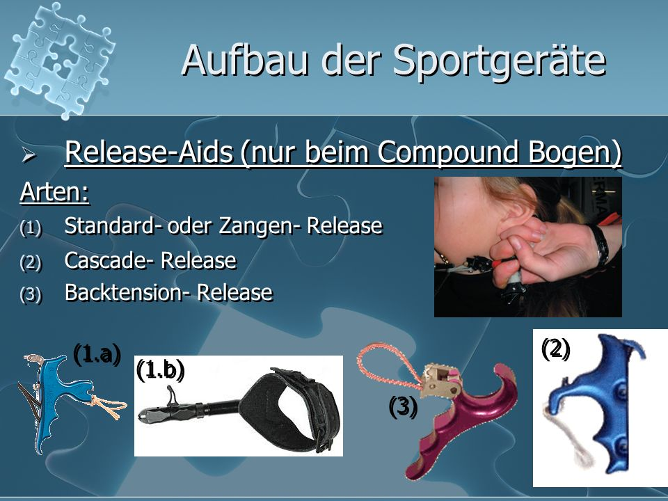 43 Release-Aids (nur beim Compound Bogen) Arten: (1) Standard- oder Zangen- Release (2) Cascade- Release (3) Backtension- Release Release-Aids (nur be