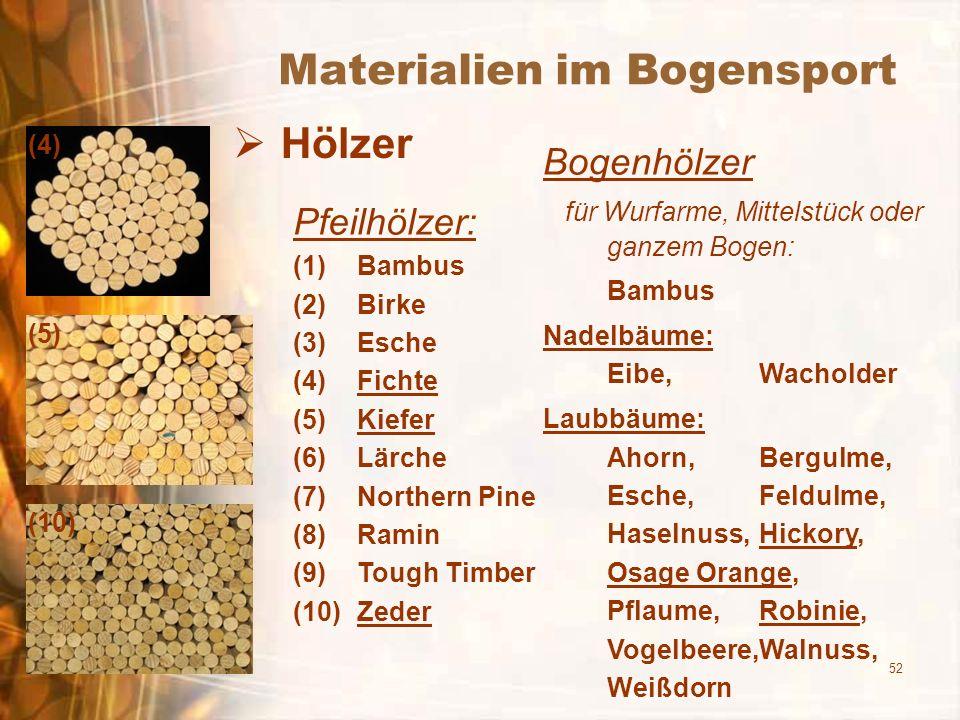 52 Materialien im Bogensport Hölzer Bogenhölzer für Wurfarme, Mittelstück oder ganzem Bogen: Bambus Nadelbäume: Eibe, Wacholder Laubbäume: Ahorn,Bergu