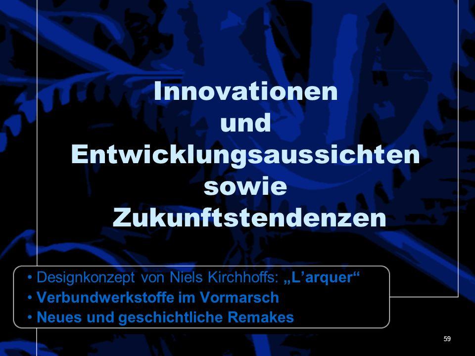 59 Innovationen und Entwicklungsaussichten sowie Zukunftstendenzen Designkonzept von Niels Kirchhoffs: Larquer Verbundwerkstoffe im Vormarsch Neues un