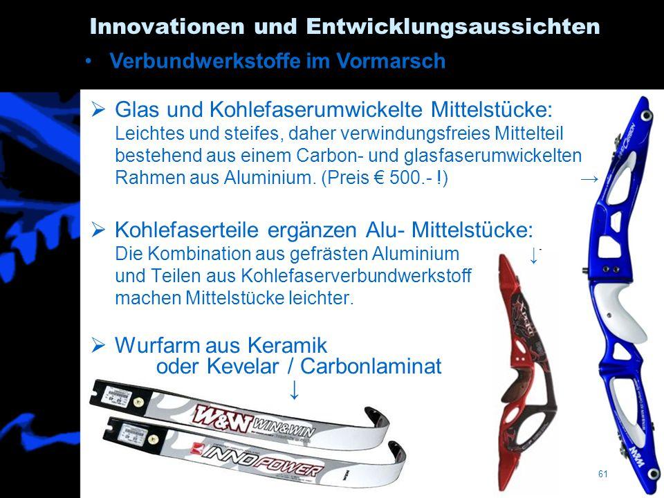 61 Innovationen und Entwicklungsaussichten Glas und Kohlefaserumwickelte Mittelstücke: Leichtes und steifes, daher verwindungsfreies Mittelteil besteh