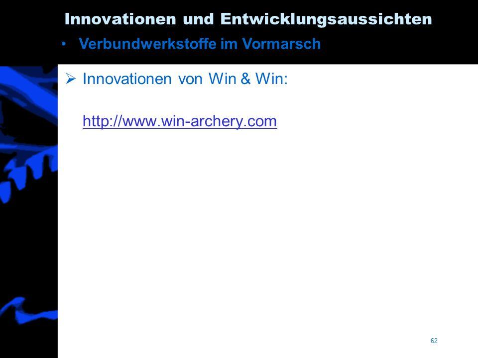 62 Innovationen und Entwicklungsaussichten Innovationen von Win & Win: http://www.win-archery.com Verbundwerkstoffe im Vormarsch