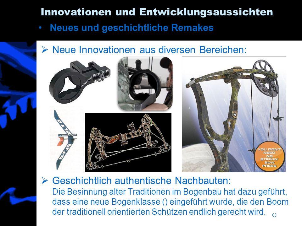 63 Innovationen und Entwicklungsaussichten Neue Innovationen aus diversen Bereichen: Geschichtlich authentische Nachbauten: Die Besinnung alter Tradit