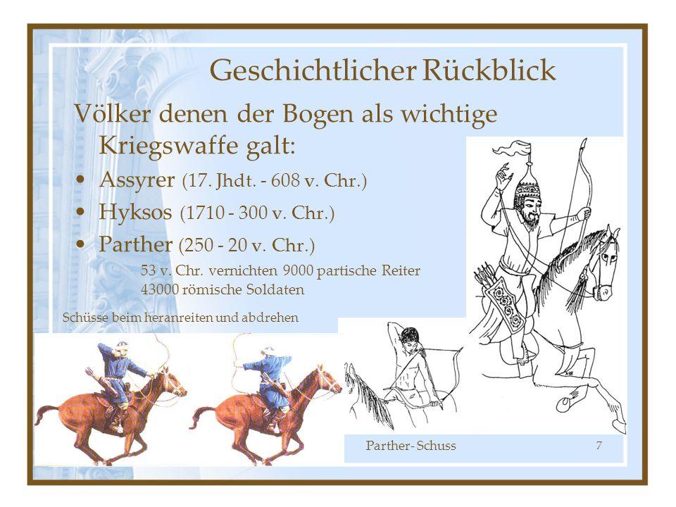 7 Völker denen der Bogen als wichtige Kriegswaffe galt: Assyrer (17. Jhdt. - 608 v. Chr.) Hyksos (1710 - 300 v. Chr.) Parther (250 - 20 v. Chr.) 53 v.