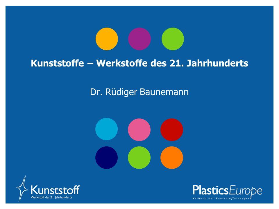 Kunststoffe – Werkstoffe des 21. Jahrhunderts Dr. Rüdiger Baunemann