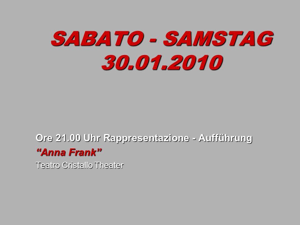 SABATO - SAMSTAG 30.01.2010 Ore 21.00 Uhr Rappresentazione - Aufführung Anna Frank Teatro Cristallo Theater
